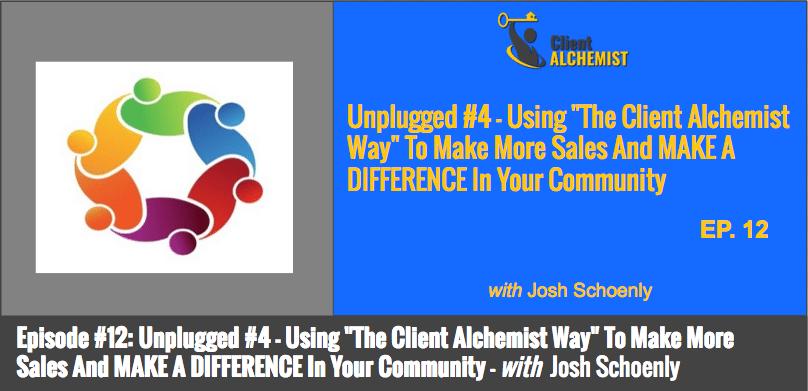 "Episode 12: Unplugged #4 – Using ""The Client Alchemist Way"